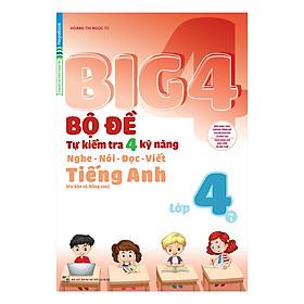 Big 4 Bộ Đề Tự Kiểm Tra 4 Kỹ Năng Nghe - Nói - Đọc - Viết (Cơ Bản Và Nâng Cao) Tiếng Anh Lớp 4 Tập 1