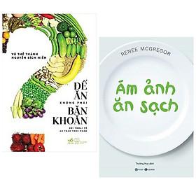 Combo 2 cuốn sách hay về kiến thức ăn uống: Để Ăn Không Phải Băn Khoăn + Ám Ảnh Ăn Sạch