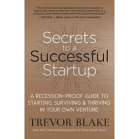 Secrets to a Successful Startup: A Recession-Proof Guide to Starting, Surviving & Thriving in Your Own Venture