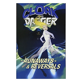 Marvel Comics: Cloak And Dagger: Runaways And Reversals