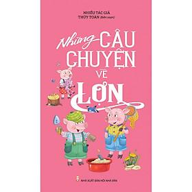 Những Câu Chuyện Về Lợn
