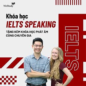 WeStudy - Luyện Ielts Speaking cùng giảng viên 9.0 - Tặng kèm khóa học phát âm cùng chuyên gia