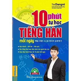 10 Phút Tự Học Tiếng Hàn Mỗi Ngày (Tặng Trọn Bộ Tài Liệu Học Tiếng Hàn Online: Giáo Trình Tổng Hợp Và Luyện Thi Topik) (Học Kèm App: MCBooks Application)