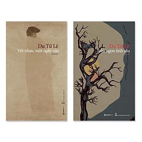 Combo tác phẩm Du Tử Lê: tiểu thuyết Với Nhau, Một Ngày Nào, thơ Trên Ngọn Tình Sầu