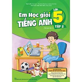 Em Học Giỏi Tiếng Anh Lớp 5 Tập 2 (Tái Bản 01)