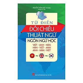 Từ Điển Đối Chiếu Thuật Ngữ Ngôn Ngữ Học Ngôn Ngữ Học (Việt - Anh - Hàn, Anh - Hàn - Việt, Hàn - Việt - Anh)
