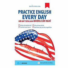 Practice English Every Day – Đối Đáp Tiếng Anh Không Cần Nghĩ