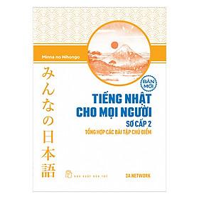 Tiếng Nhật Cho Mọi Người - Trình Độ Sơ Cấp 2 - Tổng Hợp Các Bài Tập Chủ Điểm (Bản Mới)