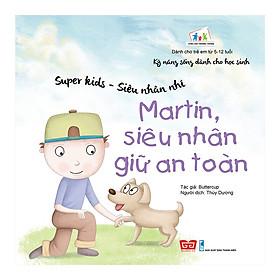 Kỹ Năng Sống Dành Cho Học Sinh - Super Kids - Siêu Nhân Nhí - Martin, Siêu Nhân Giữ An Toàn