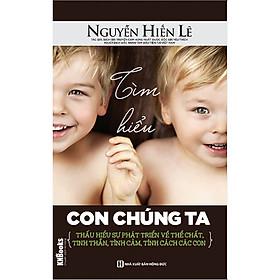Tìm Hiểu Con Chúng Ta (Bộ Sách Cha Mẹ Khéo - Con Thành Công) (Quà Tặng Audio book)