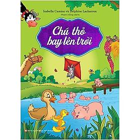 Cuốn Sách Thiếu Nhi Được Các Bé Yêu Thích: Chú Thỏ Bay Lên Trời