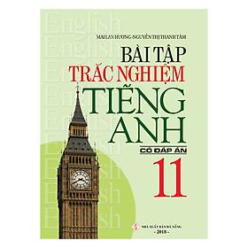 Bài Tập Trắc Nghiệm Tiếng Anh 11 (Có Đáp Án)