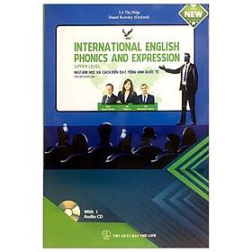 Ngữ Âm Học Và Cách Diễn Đạt Tiếng Anh Quốc Tế (Kèm CD) - Cấp Độ Nâng Cao