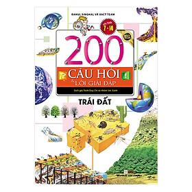 200 Câu Hỏi & Lời Giải Đáp - Trái Đất (Tái Bản)