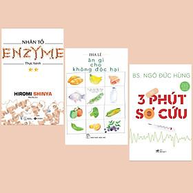 Combo Sách Chăm Sóc Cơ Thể: 3 Phút Sơ Cứu + Ăn Gì Cho Không Độc Hại + Nhân Tố Enzyme - Thực Hành (Tái Bản) (Sách Sống Khỏe)