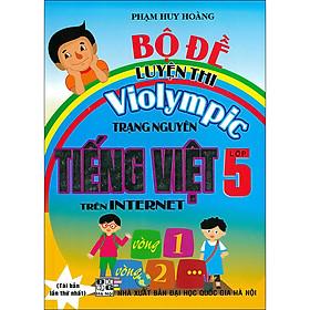 Bộ Đề Luyện Thi Violympic Trạng Nguyên Tiếng Việt Trên Internet Lớp 5 (Tái Bản 2020)