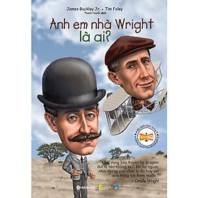 Bộ Sách Chân Dung Những Người Thay Đổi Thế Giới - Anh em nhà Wright Là Ai? (Tái Bản) (Quà tặng TickBook đặc biệt)