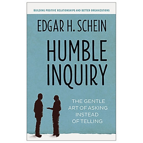 Humble Inquiry: The Gentle Art Of Asking Instead Of Telling (Humble Leadership)