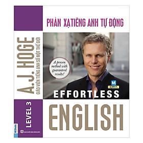 Effortless English - Phản Xạ Tiếng Anh Tự Động (Tặng Bookmark độc đáo CR)