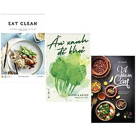 Combo Tìm Hiểu Về Thế Giới Ẩm Thực: Eat Clean - Thực Đơn 14 Ngày Thanh Lọc Cơ Thể Và Giảm Cân + Ăn Xanh Để Khỏe + Về Nhà Ăn Cơm (Thực Đơn Dinh Dưỡng Cho Gia Đình Việt / Tặng Kèm Bookmark Happy Life)