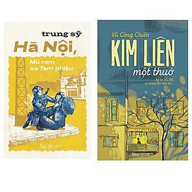 Combo Sách Hồi Ký : Hà Nội, Mũ Rơm Và Tem Phiếu +  Kim Liên Một Thuở - Ký Ức Hà Nội Từ Những Khu Nhà Cũ