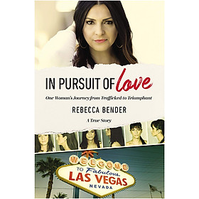 In Pursuit of Love: One Woman's Journey from Trafficked to Triumphant