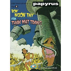Cuộc Phiêu Lưu Kỳ Bí Của Papyrus - Tập 6 : Bốn Ngón Tay Của Thần Mặt Trăng