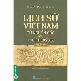 Lịch Sử Việt Nam Từ Nguồn Gốc Đến Cuối Thế Kỷ XIX - Quyển Hạ