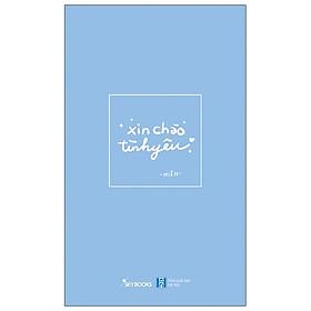 Xin Chào Tình Yêu - Bản Đặc Biệt Tặng Kèm Bookmark + Chữ Ký Tác Giả
