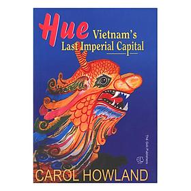 Huế Kinh Đô Cuối Cùng Của Việt Nam (Tiếng Anh) - Hue Vietnam'S Last Imperial Capital