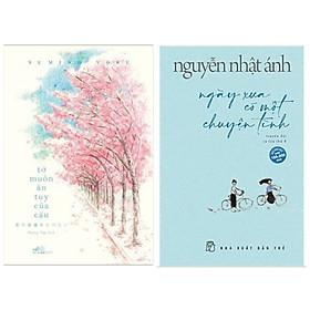 Combo văn học: TỚ MUỐN ĂN TỤY CỦA CẬU + Truyện Nguyễn Nhật Ánh: Ngày Xưa Có Một Chuyện Tình