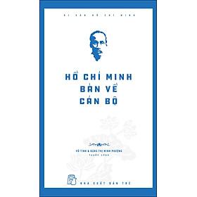 Di Sản Hồ Chí Minh - Hồ Chí Minh Bàn Về Cán Bộ