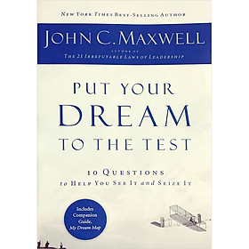 Put Your Dream to the Test: 10 Questions to Help You See It and Seize It (Includes Companion Guide, My Dream Map)