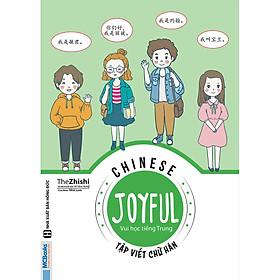 Joyful Chinese - Vui Học Tiếng Trung: Tập Viết Chữ Hán ( tặng Bookmark tuyệt đẹp )