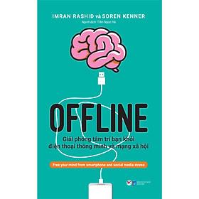 OFFLINE: Giải phóng tâm trí bạn khỏi điện thoại thông minh và mạng xã hội