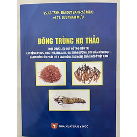 Đông Trùng Hạ Thảo - Một Dược Liệu Quý Hỗ Trợ Điều Trị Các Bệnh Virus, Ung Thư, HIV/AIDS, Đái Tháo Đường, Suy Giảm Tình Dục... Và Nghiên Cứu Phát Hiện Loài Đông Trùng Hạ Thảo Mới Ở Việt Nam