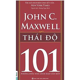Thái Độ - 101 Những Điều Lãnh Đạo Cần Biết (Tặng E-Book Bộ 10 Cuốn Sách Hay Về Kỹ Năng, Đời Sống, Kinh Tế Và Gia Đình - Tại App MCbooks)