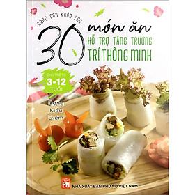 Cùng Con Khôn Lớn - 30 Món Ăn Hỗ Trợ Tăng Trưởng Trí Thông Minh Cho Trẻ Từ 3- 12 Tuổi