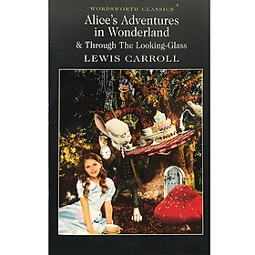 Wordsworth Classics : Alice Adventures In Wonderland and Through The Looking-Glass