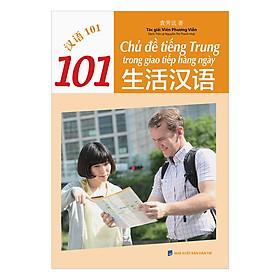 101 Chủ Đề Tiếng Trung Trong Giao Tiếp Hằng Ngày (CD Hoặc Dùng App)