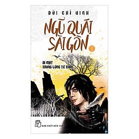 [Download Sách] Ngũ Quái Sài Gòn (Tập 5): Bí Mật Thung Lũng Tử Thần
