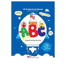 Lift-The-Flap - Lật Mở Khám Phá: My ABC - Bảng Chữ Cái Tiếng Anh