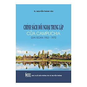 Chính Sách Đối Ngoại Trung Lập Của Campuchia Giai Đoạn 1953 -1970
