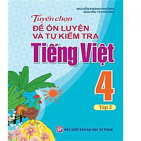 Sách - Tuyển Chọn Đề Ôn Luyện Và Tự Kiểm Tra Tiếng Việt 4 - T2