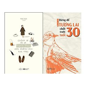 Combo 2 Cuốn Sách: Chúng ta rồi sẽ hạnh phúc theo những cách khác nhau + Đừng để tương lai chết trước tuổi 30
