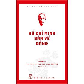 Di Sản Hồ Chí Minh - Hồ Chí Minh Bàn Về Đảng