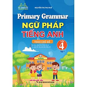 Primary Grammar - Ngữ Pháp Tiếng Anh Theo Chủ Đề Lớp 4 Tập 1