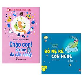 Combo 2 Cuốn Sách : Bác Sĩ Riêng Của Bé Yêu - Chào Con! Ba Mẹ Đã Sẵn Sàng +  Cẩm Nang Dành Cho Mẹ Bầu Và Thai Nhi -Bố Mẹ Kể Con Nghe (Tặng kèm Bookmark Happy Life)