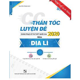 Thần tốc luyện đề chinh phục kì thi THPT quốc gia 2020 môn Địa lý 1 (Tặng kèm 50 đề thi thử)
