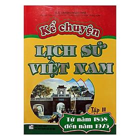 Kể Chuyện Lịch Sử Việt Nam Từ Năm 1858 Đến Năm 1975 - Tập 2